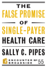 The False Promise of Single-Payer Health Care (Encounter Broadsides #55) Cover Image