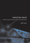 Arresting Abuse: Mandatory Legal Interventions, Power, and Intimate Abusers Cover Image
