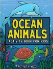 Ocean Animals Activity Book For Kids: Coloring, Dot to Dot, Mazes, and More for Ages 4-8 Cover Image