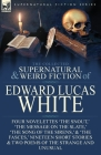 The Collected Supernatural and Weird Fiction of Edward Lucas White: Four Novelettes 'The Snout, ' 'The Message on the Slate, ' 'The Song of the Sirens Cover Image