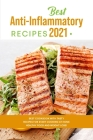 Best Anti-Inflammatory Diet Cookbook 2021: Best Cookbook with Tasty Recipes for Start Cooking at Home Healthy Food and Weight Loss! Cover Image