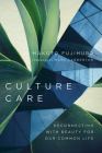 Culture Care: Reconnecting with Beauty for Our Common Life Cover Image
