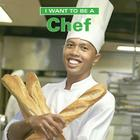 I Want to Be a Chef (I Want to Be (Firefly Hardcover)) Cover Image