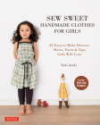 Sew Sweet Handmade Clothes for Girls: 22 Easy-To-Make Dresses, Skirts, Pants & Tops Girls Will Love Cover Image