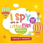 I Spy with My Little Eyes Spring Time, Ages 2-5: I Spy with My Little Eye Springtime themed Guessing Book for Preschoolers - Featuring famous kids' .. Cover Image