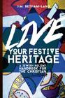 Live Your Festive Heritage: A Jewish Holiday Handbook for the Christian Cover Image