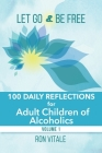 Let Go and Be Free: 100 Daily Reflections for Adult Children of Alcoholics Cover Image
