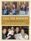 Call the Midwife: A Labour of Love: The Official Behind-the-Scenes Guide Cover Image