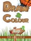 Draw & Colour Bugs: 100 Pages of educational bug fun for children ages 6 to 12 Cover Image