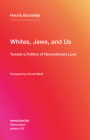Whites, Jews, and Us: Toward a Politics of Revolutionary Love (Semiotext(e) / Intervention #22) Cover Image