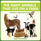 The Many Animals That Live on a Farm - Children's Agriculture Books Cover Image