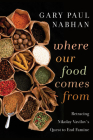 Where Our Food Comes From: Retracing Nikolay Vavilov's Quest to End Famine Cover Image