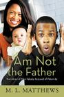 I Am Not the Father: Narratives of Men Falsely Accused of Paternity Cover Image