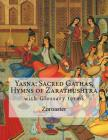 Yasna: Sacred Gathas, Hymns of Zarathushtra: With Glossary of Zoroastrian Terms Cover Image