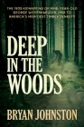 Deep in the Woods: The 1935 Kidnapping of Nine-Year-Old George Weyerhaeuser, Heir to America's Mightiest Timber Dynasty Cover Image