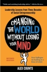 Changing the World Without Losing Your Mind, Revised Edition: Leadership Lessons from Three Decades of Social Entrepreneurship Cover Image