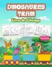 Dinosaures Train Livre de Coloriage pour Enfants: Grand livre sur le train des dinosaures pour les garçons et les enfants. Cadeaux parfaits pour les a Cover Image