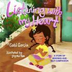 Listening with My Heart: A Story of Kindness and Self-Compassion Cover Image