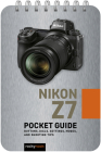 Nikon Z7: Pocket Guide: Buttons, Dials, Settings, Modes, and Shooting Tips Cover Image