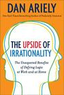 The Upside of Irrationality: The Unexpected Benefits of Defying Logic at Work and at Home Cover Image