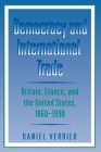 Democracy and International Trade: Britain, France, and the United States, 1860-1990 Cover Image