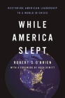 While America Slept: Restoring American Leadership to a World in Crisis Cover Image