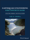 Earthquake Engineering for Concrete Dams: Analysis, Design, and Evaluation Cover Image