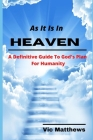 As It Is In Heaven: A Definitive Guide to God's Plan for Humanity Cover Image