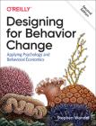 Designing for Behavior Change: Applying Psychology and Behavioral Economics Cover Image
