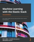 Machine Learning with the Elastic Stack - Second Edition: Gain valuable insights from your data with Elastic Stack's machine learning features Cover Image