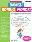 Banish Boring Words!: Dozens of Reproducible Word Lists for Helping Students Choose Just-Right Words to Strengthen Their Writing Cover Image