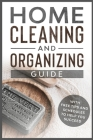 Home Cleaning and Organizing Guide: With Free Tips and Schedules to Help You Succeed Cover Image