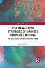Risk Management Strategies of Japanese Companies in China: Political Crisis and Multinational Firms (Politics in Asia) Cover Image