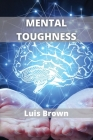 Mental Toughness: How to train your brain to build a warrior mindset Cover Image