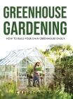 Greenhouse Gardening 2021 Guide: How to Build Your Own Greenhouse Easily Cover Image