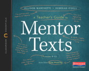 A Teacher's Guide to Mentor Texts, 6-12: The Classroom Essentials Series Cover Image