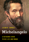 Michelangelo: A Reference Guide to His Life and Works Cover Image