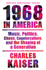 Nineteen Sixty-Eight in America: Music, Politics, Chaos, Counterculture, and the Shaping of a Generation Cover Image