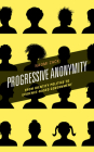 Progressive Anonymity: From Identity Politics to Evidence-Based Government Cover Image