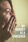 My Journey as a Caregiver Cover Image