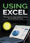 Using Excel 2019: The Step-by-step Guide to Using Microsoft Excel 2019 Cover Image