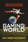 Gaming the World: How Sports Are Reshaping Global Politics and Culture Cover Image