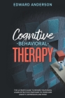 Cognitive Behavioral Therapy: The Ultimate Guide to Rewire Your Brain. Learn Effective Strategies to Overcome Anxiety, Depression and Panic. Cover Image