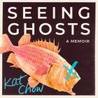 Seeing Ghosts Lib/E: A Memoir Cover Image
