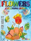 Flowers Coloring Book For Adults: Flowers, Vases, Bunches, Bouquets, Herbs, Beautiful Leaves for A Complete Relaxation and Stress Relief Cover Image