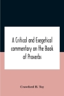 A Critical And Exegetical Commentary On The Book Of Proverbs Cover Image