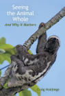 Seeing the Animal Whole: And Why It Matters Cover Image