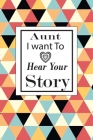 aunt I want to hear your story: A guided journal to tell me your memories, keepsake questions.This is a great gift to mom, grandma, nana, aunt and aun Cover Image