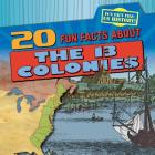 20 Fun Facts about the 13 Colonies (Fun Fact File: Us History!) Cover Image