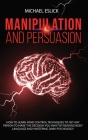 Manipulation and Persuasion: How to Learn Mind Control Techniques to Get Any Person to Make the Decision You Want by Reading Body Language and Mast Cover Image